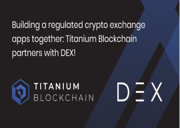 Building a regulated Crypto exchange apps together: Titanium Blockchain partners with DEX!